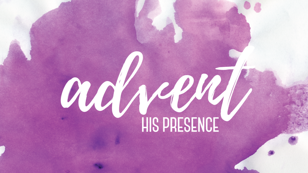 His Presence | Advent 2016